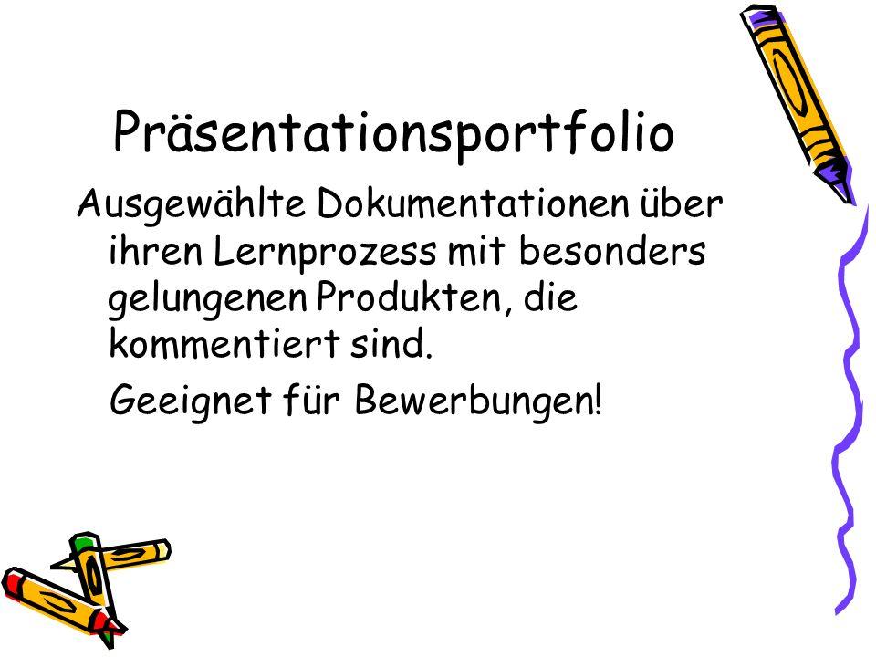 Präsentationsportfolio Ausgewählte Dokumentationen über ihren Lernprozess mit besonders gelungenen Produkten, die kommentiert sind.