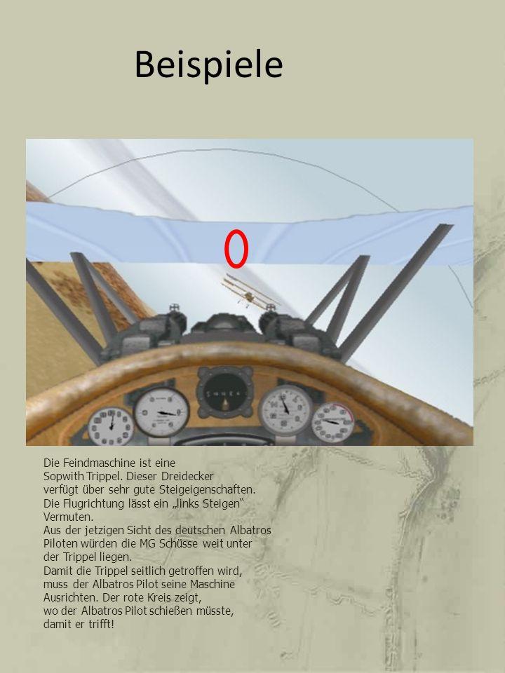 Beispiele Die Feindmaschine ist eine Sopwith Trippel. Dieser Dreidecker verfügt über sehr gute Steigeigenschaften. Die Flugrichtung lässt ein links St