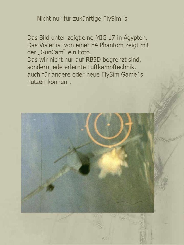 Nicht nur für zukünftige FlySim´s Das Bild unter zeigt eine MIG 17 in Ägypten. Das Visier ist von einer F4 Phantom zeigt mit der GunCam ein Foto. Das