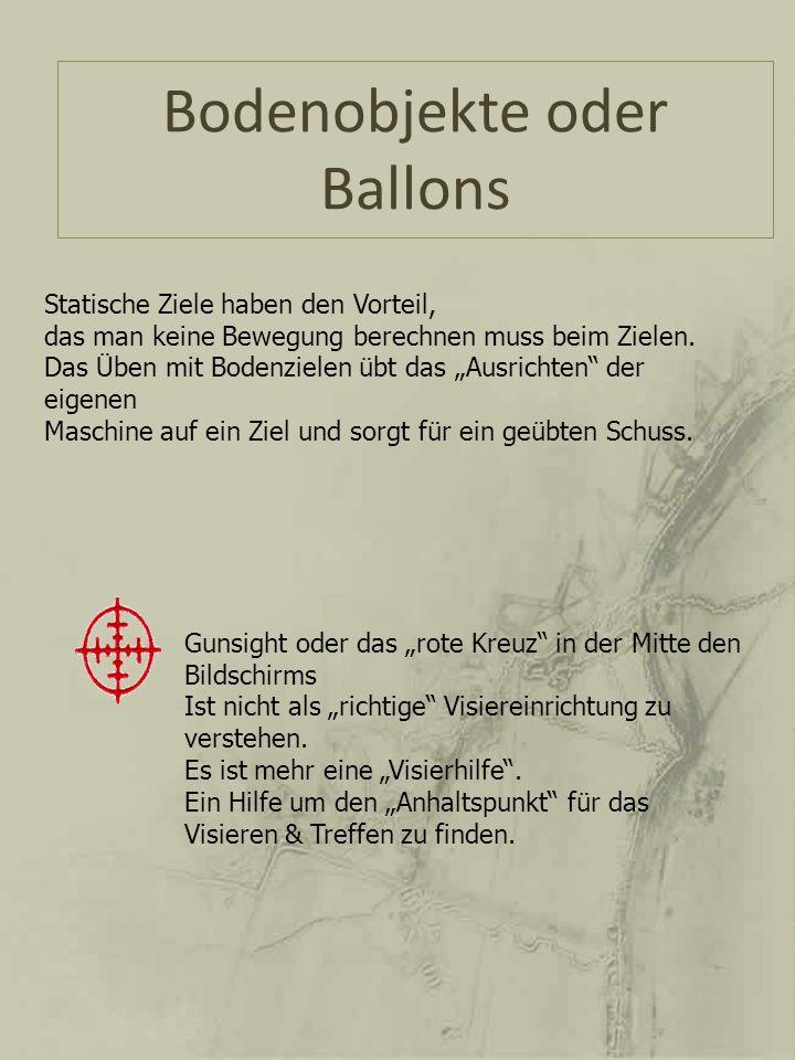 Bodenobjekte oder Ballons Statische Ziele haben den Vorteil, das man keine Bewegung berechnen muss beim Zielen. Das Üben mit Bodenzielen übt das Ausri