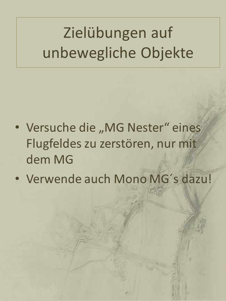 Zielübungen auf unbewegliche Objekte Versuche die MG Nester eines Flugfeldes zu zerstören, nur mit dem MG Verwende auch Mono MG´s dazu!