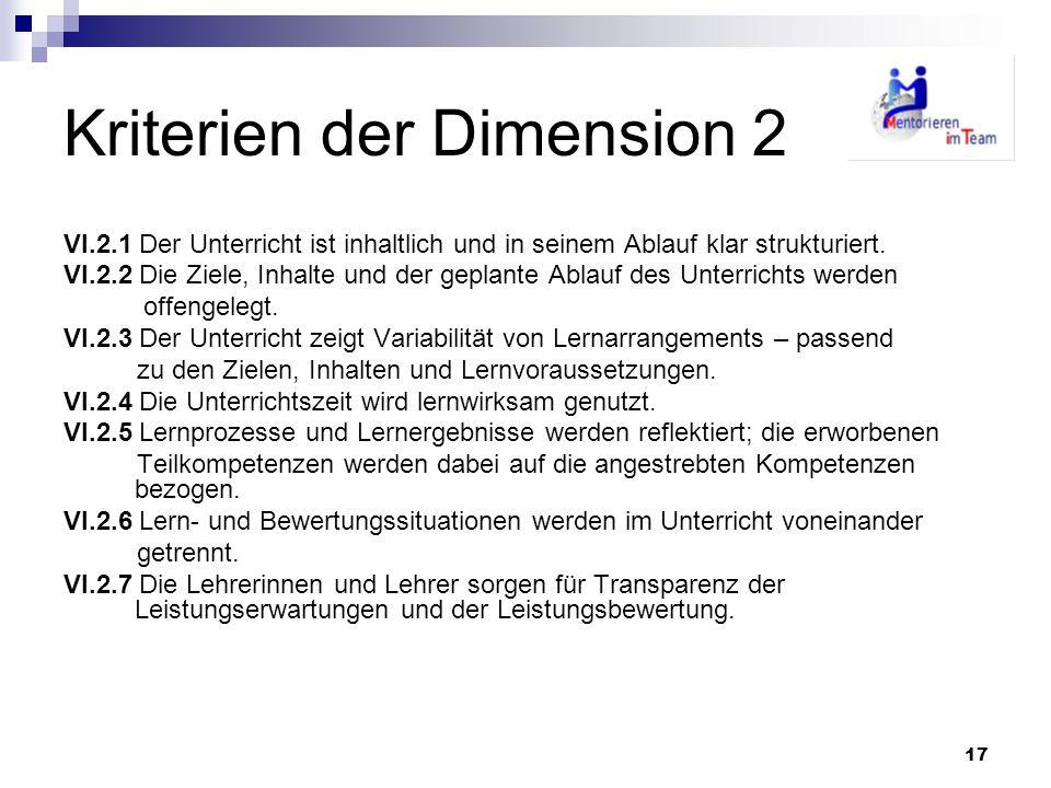 17 Kriterien der Dimension 2 VI.2.1 Der Unterricht ist inhaltlich und in seinem Ablauf klar strukturiert. VI.2.2 Die Ziele, Inhalte und der geplante A