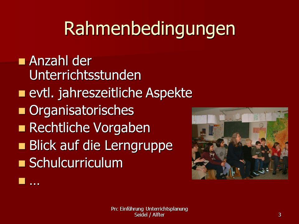 Pn: Einführung Unterrichtsplanung Seidel / Alfter3 Rahmenbedingungen Anzahl der Unterrichtsstunden Anzahl der Unterrichtsstunden evtl. jahreszeitliche