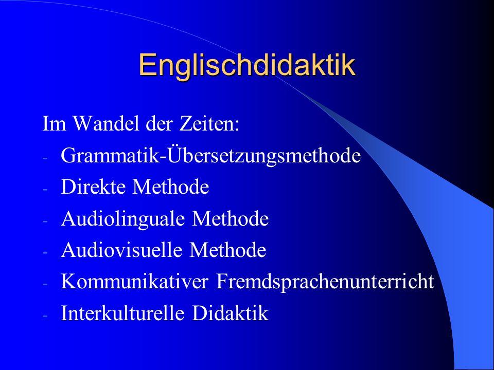 Englischdidaktik Im Wandel der Zeiten: - Grammatik-Übersetzungsmethode - Direkte Methode - Audiolinguale Methode - Audiovisuelle Methode - Kommunikativer Fremdsprachenunterricht - Interkulturelle Didaktik