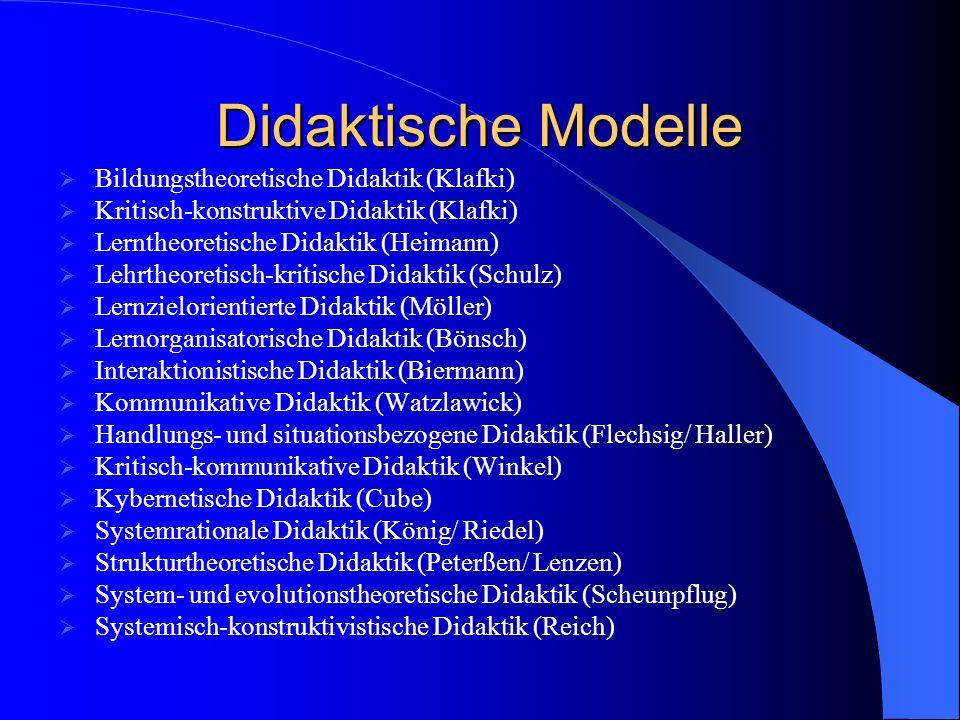 Didaktische Modelle Bildungstheoretische Didaktik (Klafki) Kritisch-konstruktive Didaktik (Klafki) Lerntheoretische Didaktik (Heimann) Lehrtheoretisch