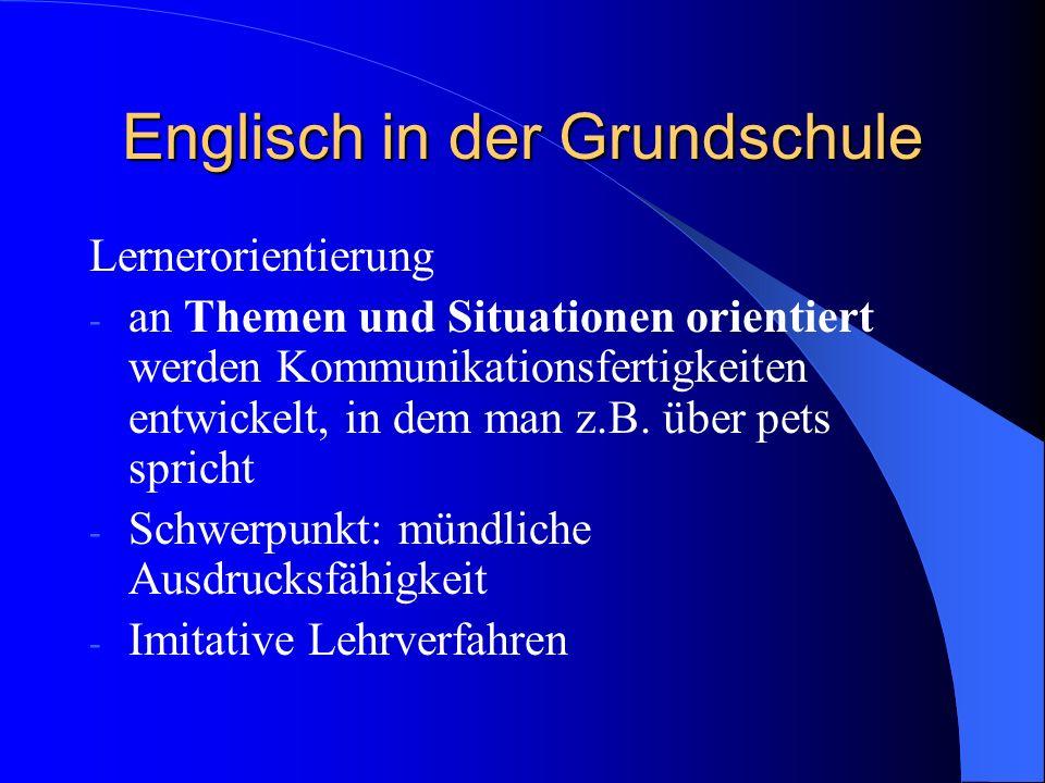 Englisch in der Grundschule Lernerorientierung - an Themen und Situationen orientiert werden Kommunikationsfertigkeiten entwickelt, in dem man z.B. üb