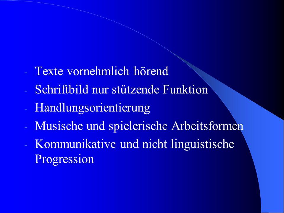 - Texte vornehmlich hörend - Schriftbild nur stützende Funktion - Handlungsorientierung - Musische und spielerische Arbeitsformen - Kommunikative und nicht linguistische Progression