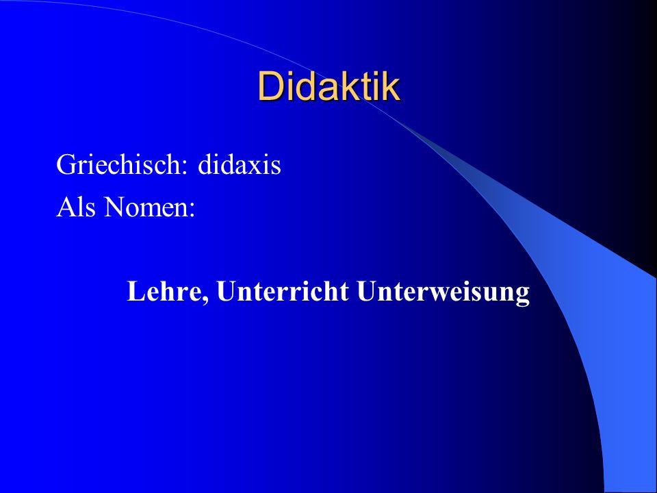 Didaktik Griechisch: didaxis Als Nomen: Lehre, Unterricht Unterweisung