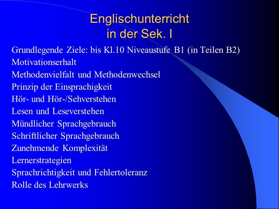 Englischunterricht in der Sek. I Grundlegende Ziele: bis Kl.10 Niveaustufe B1 (in Teilen B2) Motivationserhalt Methodenvielfalt und Methodenwechsel Pr