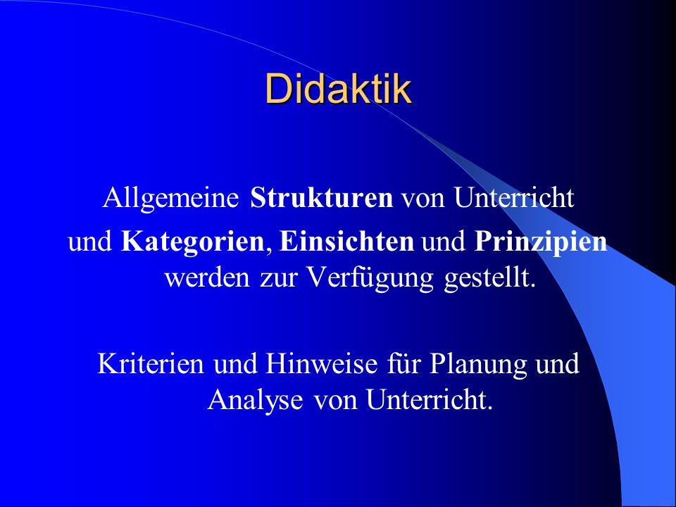 Didaktik Allgemeine Strukturen von Unterricht und Kategorien, Einsichten und Prinzipien werden zur Verfügung gestellt. Kriterien und Hinweise für Plan