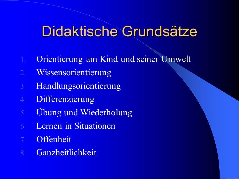 Didaktische Grundsätze 1. Orientierung am Kind und seiner Umwelt 2. Wissensorientierung 3. Handlungsorientierung 4. Differenzierung 5. Übung und Wiede