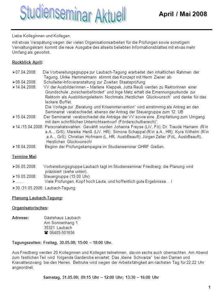 April / Mai 2008 + + + T i c k e r m e l d u n g e n + + + Durchsage zum Schluss: Besonders schön ist die letzte Maiwoche vor der Laubach- Tagung: Jeden Tag Prüfungen, am Dienstag Modul und am Wochenende in Klausur, ist das nicht wunderbar!.