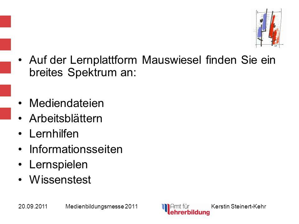 20.09.2011Medienbildungsmesse 2011 Kerstin Steinert-Kehr Auf der Lernplattform Mauswiesel finden Sie ein breites Spektrum an: Mediendateien Arbeitsblä