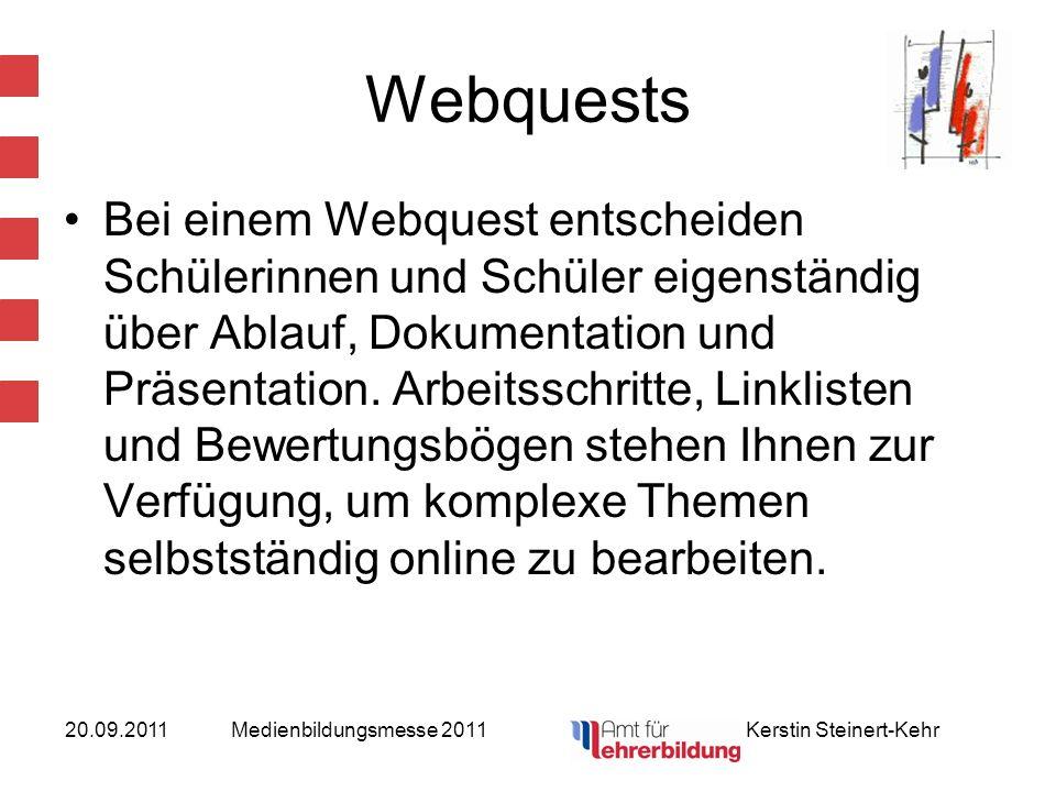 20.09.2011Medienbildungsmesse 2011 Kerstin Steinert-Kehr Webquests Bei einem Webquest entscheiden Schülerinnen und Schüler eigenständig über Ablauf, D