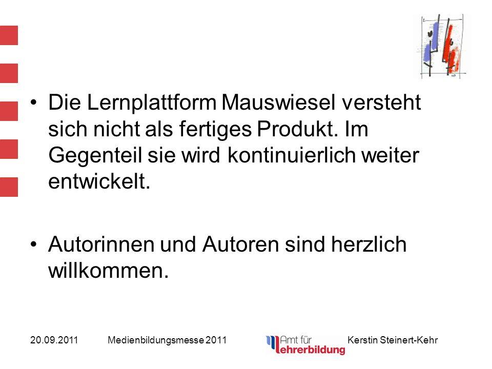 20.09.2011Medienbildungsmesse 2011 Kerstin Steinert-Kehr Die Lernplattform Mauswiesel versteht sich nicht als fertiges Produkt. Im Gegenteil sie wird