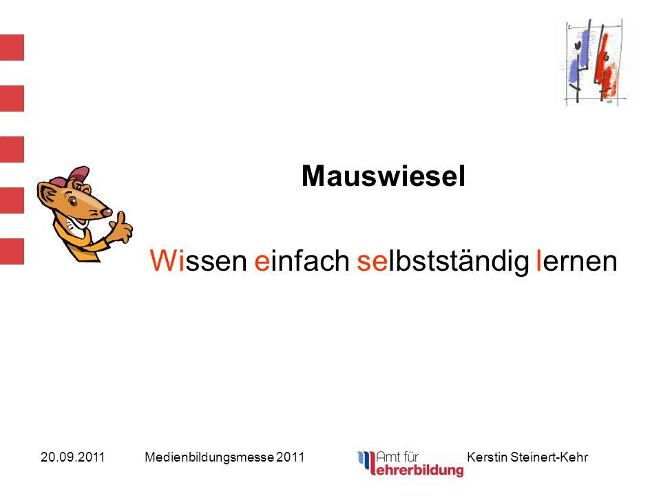 20.09.2011Medienbildungsmesse 2011 Kerstin Steinert-Kehr Das Wort Mauswiesel entstand zum einen in Anlehnung an das Projekt WiseL (Wissenszentrum selbstständigen Lernens) der hessischen Landesregierung für weiterführende Schulen und zum anderen an die kleinste Wieselart (Mauswiesel).