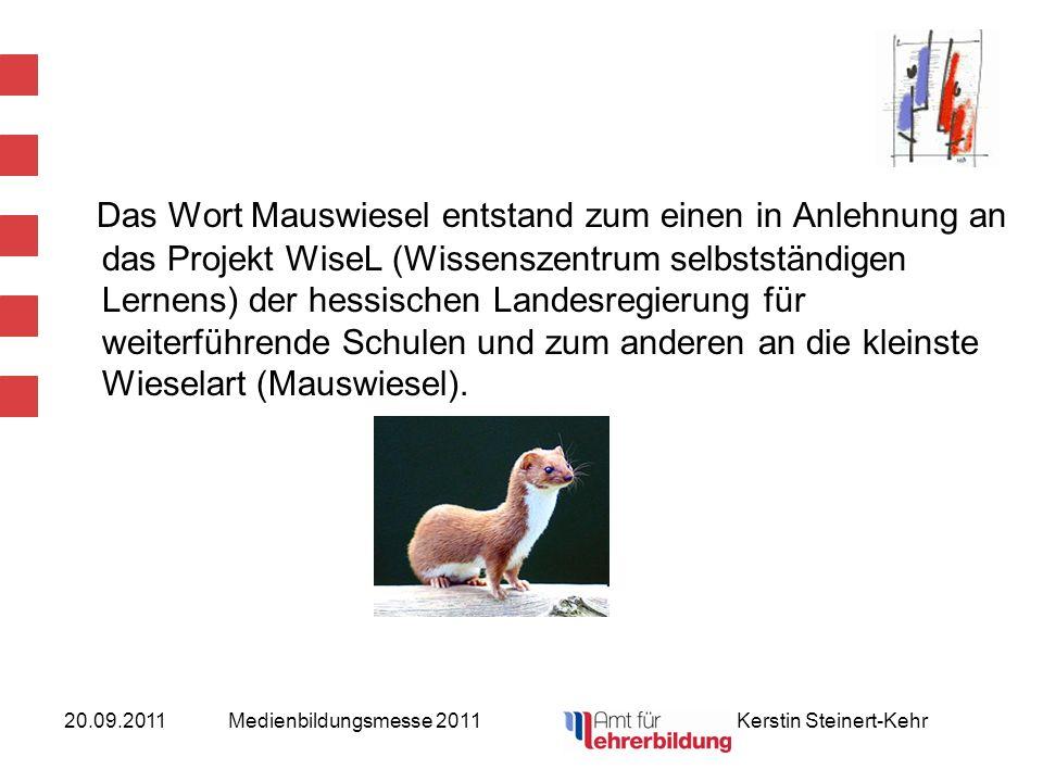 20.09.2011Medienbildungsmesse 2011 Kerstin Steinert-Kehr Das Wort Mauswiesel entstand zum einen in Anlehnung an das Projekt WiseL (Wissenszentrum selb