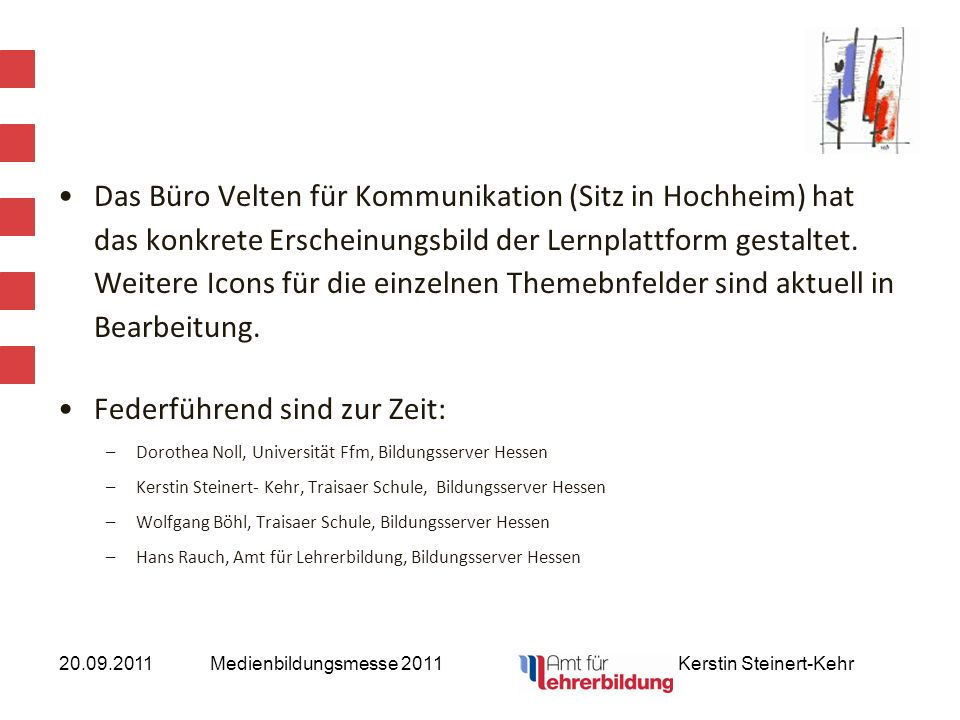 20.09.2011Medienbildungsmesse 2011 Kerstin Steinert-Kehr Das Büro Velten für Kommunikation (Sitz in Hochheim) hat das konkrete Erscheinungsbild der Le