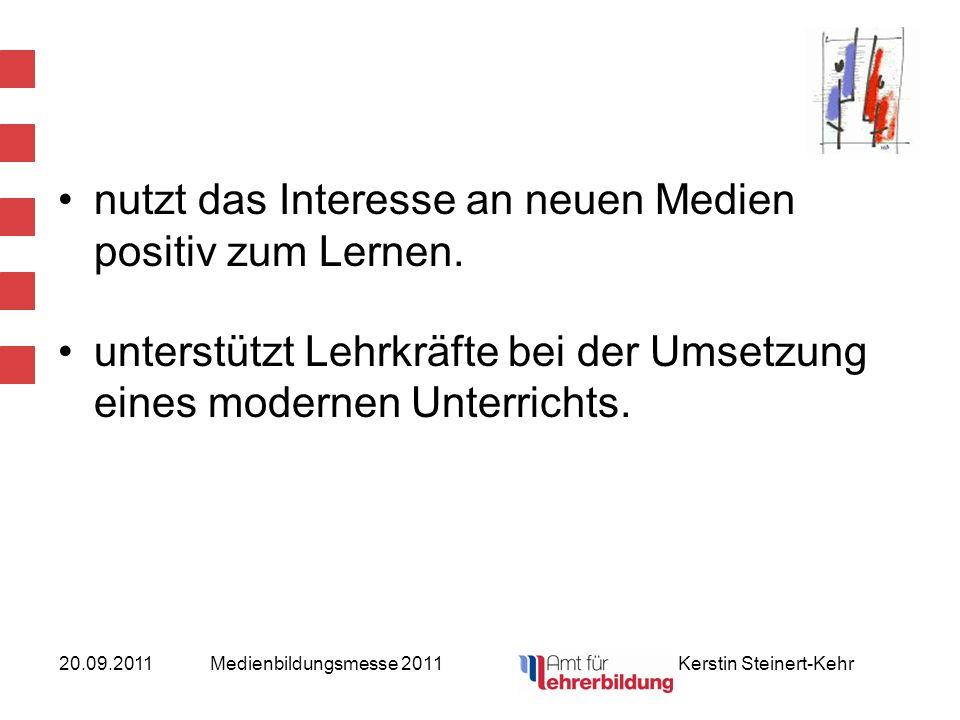 20.09.2011Medienbildungsmesse 2011 Kerstin Steinert-Kehr nutzt das Interesse an neuen Medien positiv zum Lernen. unterstützt Lehrkräfte bei der Umsetz