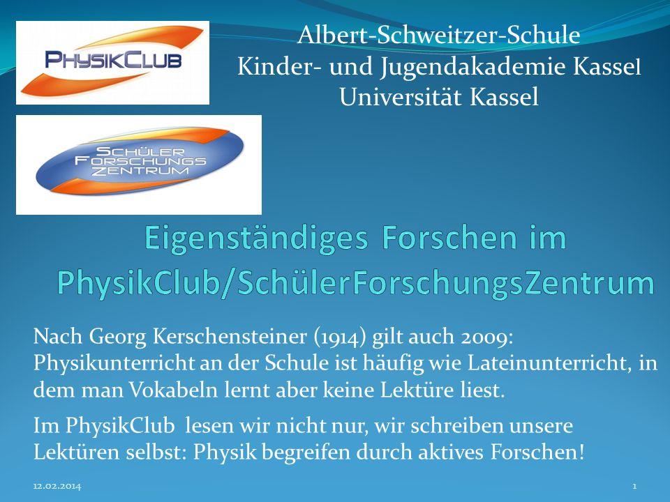 12.02.20141 Albert-Schweitzer-Schule Kinder- und Jugendakademie Kasse l Universität Kassel Nach Georg Kerschensteiner (1914) gilt auch 2009: Physikunt