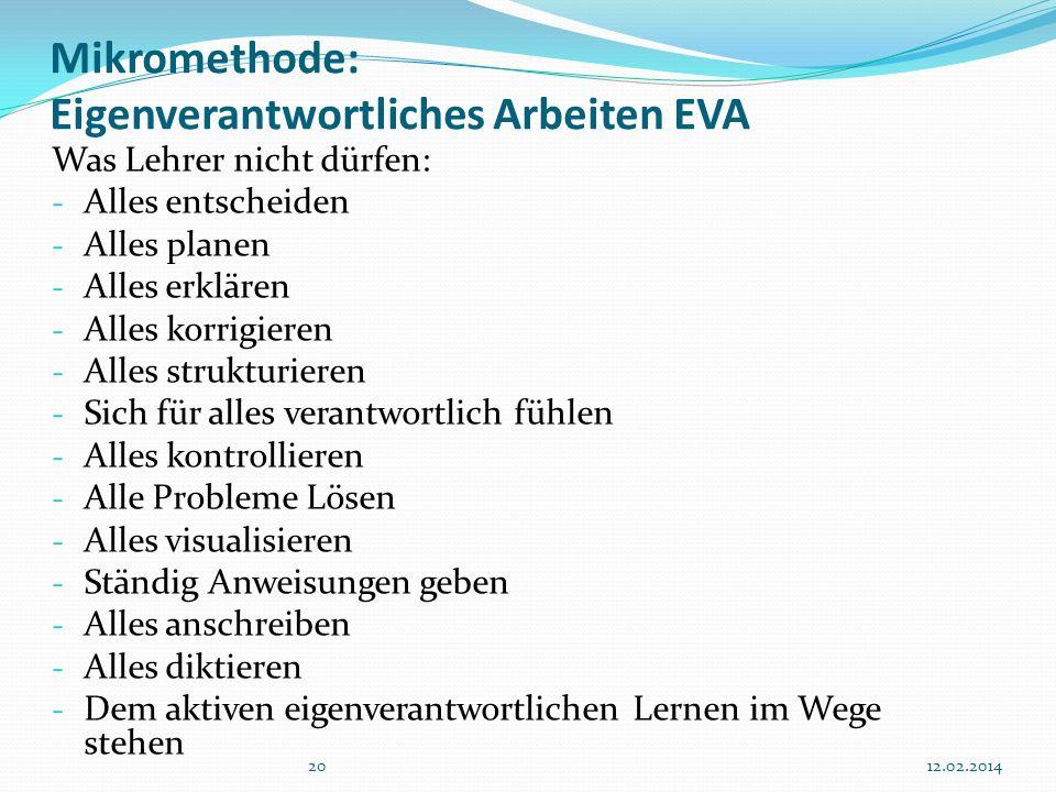 2012.02.2014 Mikromethode: Eigenverantwortliches Arbeiten EVA Was Lehrer nicht dürfen: - Alles entscheiden - Alles planen - Alles erklären - Alles kor