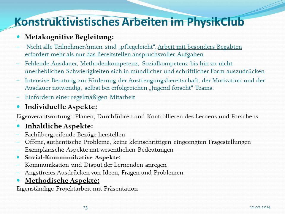 2312.02.2014 Konstruktivistisches Arbeiten im PhysikClub Metakognitive Begleitung: Nicht alle Teilnehmer/innen sind pflegeleicht, Arbeit mit besonders