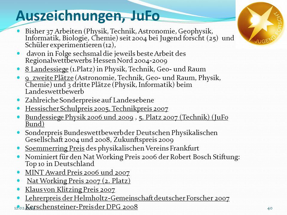 4012.02.2014 Auszeichnungen, JuFo Bisher 37 Arbeiten (Physik, Technik, Astronomie, Geophysik, Informatik, Biologie, Chemie) seit 2004 bei Jugend forsc