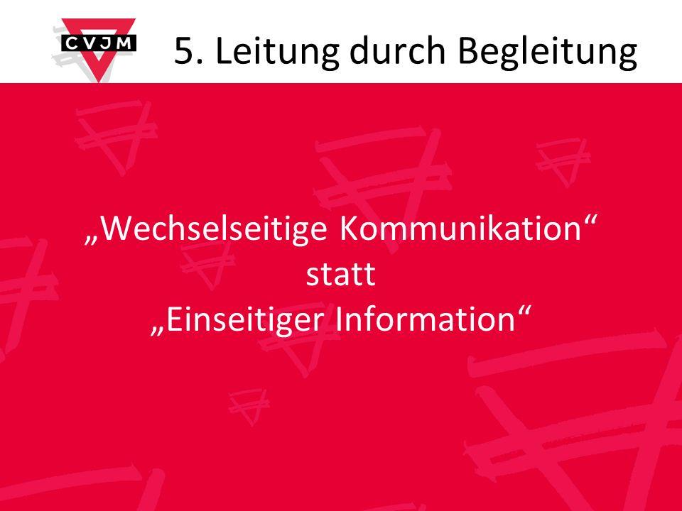 5. Leitung durch Begleitung Wechselseitige Kommunikation statt Einseitiger Information