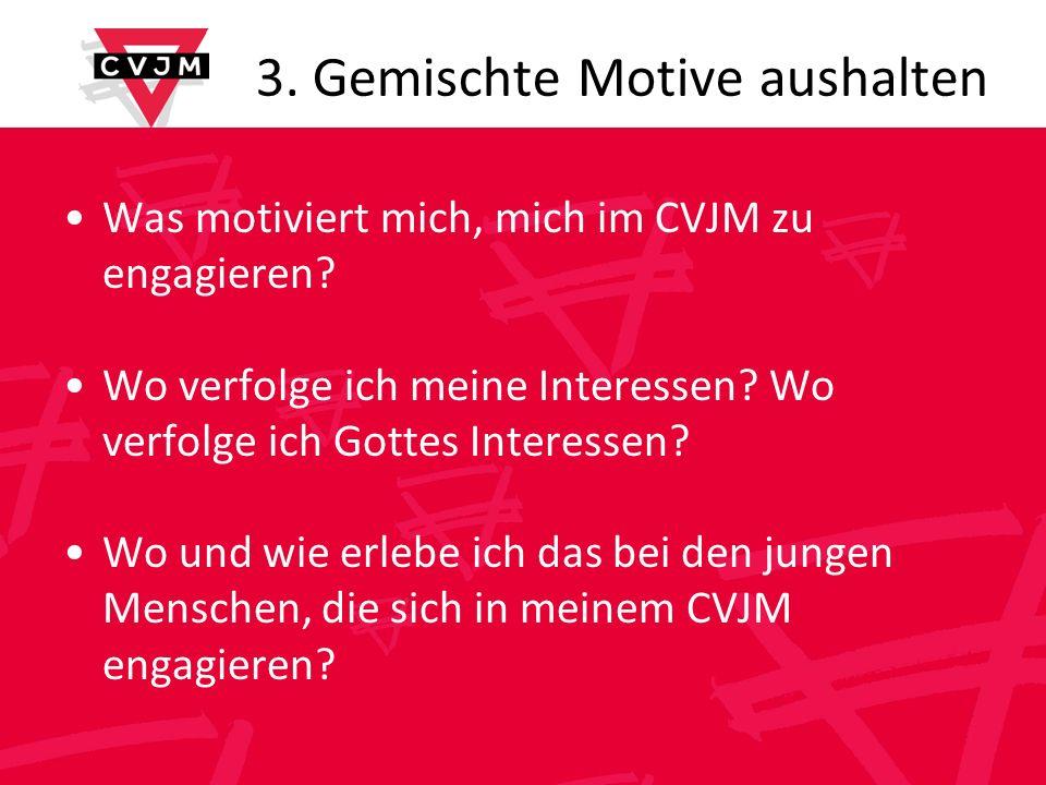 3. Gemischte Motive aushalten Was motiviert mich, mich im CVJM zu engagieren.