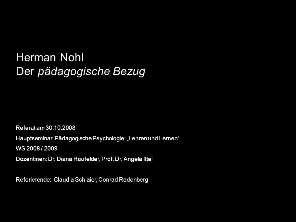 Herman Nohl (1879 – 1960) Gliederung 1.kurze Einführung: Herman Nohl 2.Besprechung des Nohl-Textes - Herausarbeitung von Kernbegriffen - Betrachtung ausgewählter Zitate - Zusammenfassung nach Paffrath 3.Rezeption / Kritik an Nohls Text - Wolfgang Klafki - Hermann Giesecke - Klaus Mollenhauer - Ekkehard von Braunmühl 4.eigene Kritikpunkte