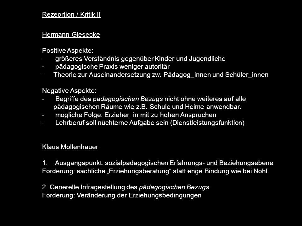 Rezeprtion / Kritik II Hermann Giesecke Positive Aspekte: - größeres Verständnis gegenüber Kinder und Jugendliche - pädagogische Praxis weniger autoritär -Theorie zur Auseinandersetzung zw.