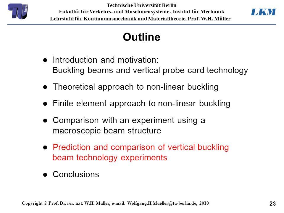 23 Technische Universität Berlin Fakultät für Verkehrs- und Maschinensysteme, Institut für Mechanik Lehrstuhl für Kontinuumsmechanik und Materialtheor