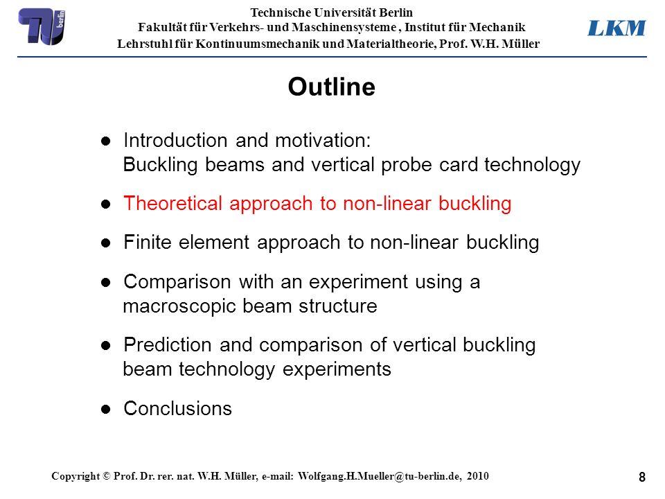 8 Technische Universität Berlin Fakultät für Verkehrs- und Maschinensysteme, Institut für Mechanik Lehrstuhl für Kontinuumsmechanik und Materialtheori