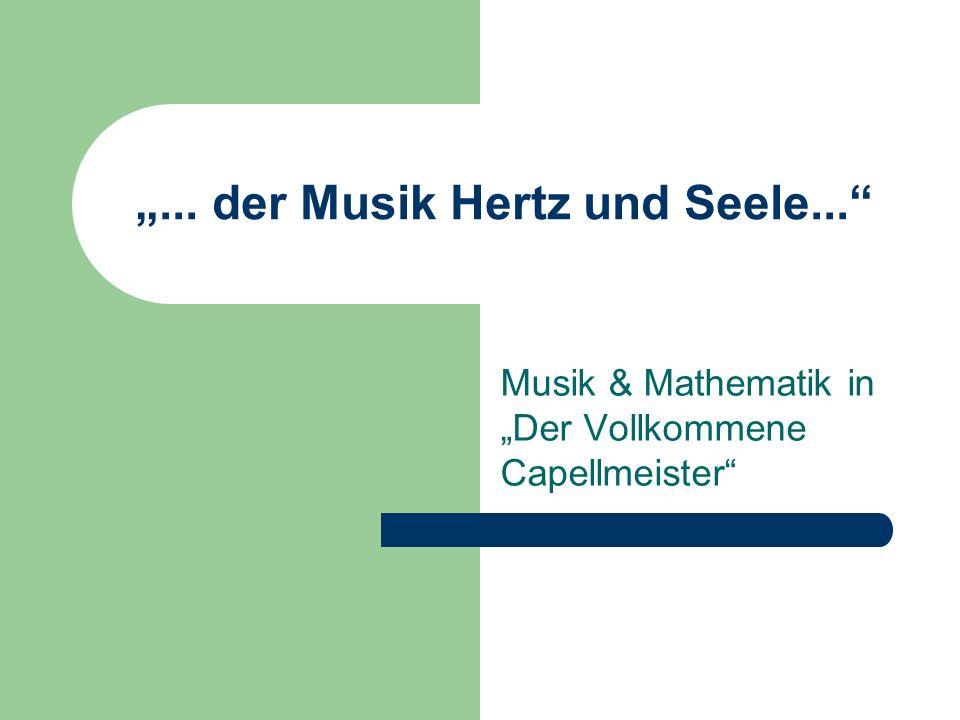 ... der Musik Hertz und Seele... Musik & Mathematik in Der Vollkommene Capellmeister