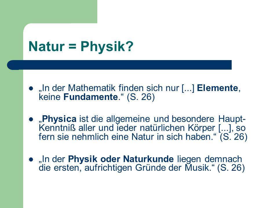 Natur = Physik? In der Mathematik finden sich nur [...] Elemente, keine Fundamente. (S. 26) Physica ist die allgemeine und besondere Haupt- Kenntniß a