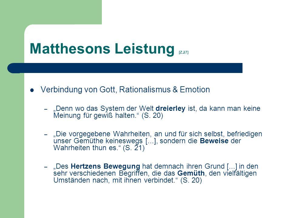 Matthesons Leistung [Z.27] Verbindung von Gott, Rationalismus & Emotion – Denn wo das System der Welt dreierley ist, da kann man keine Meinung für gew
