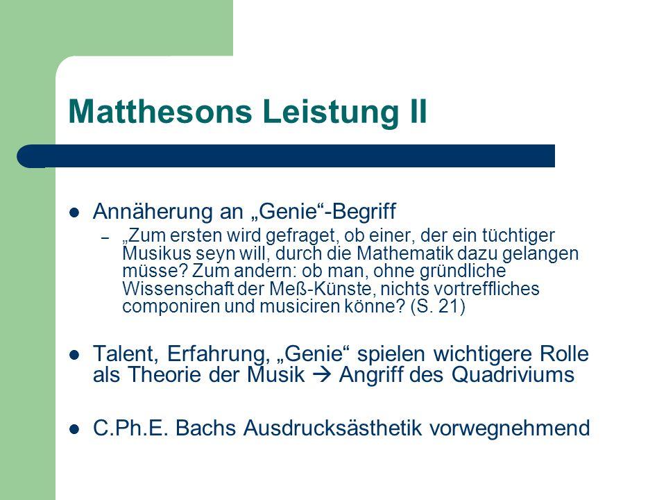 Matthesons Leistung II Annäherung an Genie-Begriff –Zum ersten wird gefraget, ob einer, der ein tüchtiger Musikus seyn will, durch die Mathematik dazu