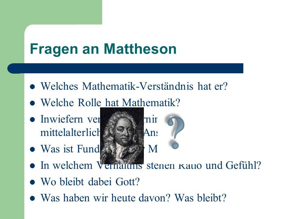 Fragen an Mattheson Welches Mathematik-Verständnis hat er? Welche Rolle hat Mathematik? Inwiefern verwirft/übernimmt er mittelalterliche/antike Ansich