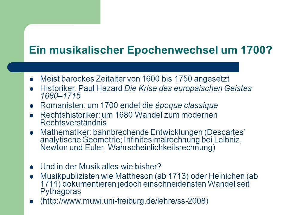 Ein musikalischer Epochenwechsel um 1700? Meist barockes Zeitalter von 1600 bis 1750 angesetzt Historiker: Paul Hazard Die Krise des europäischen Geis