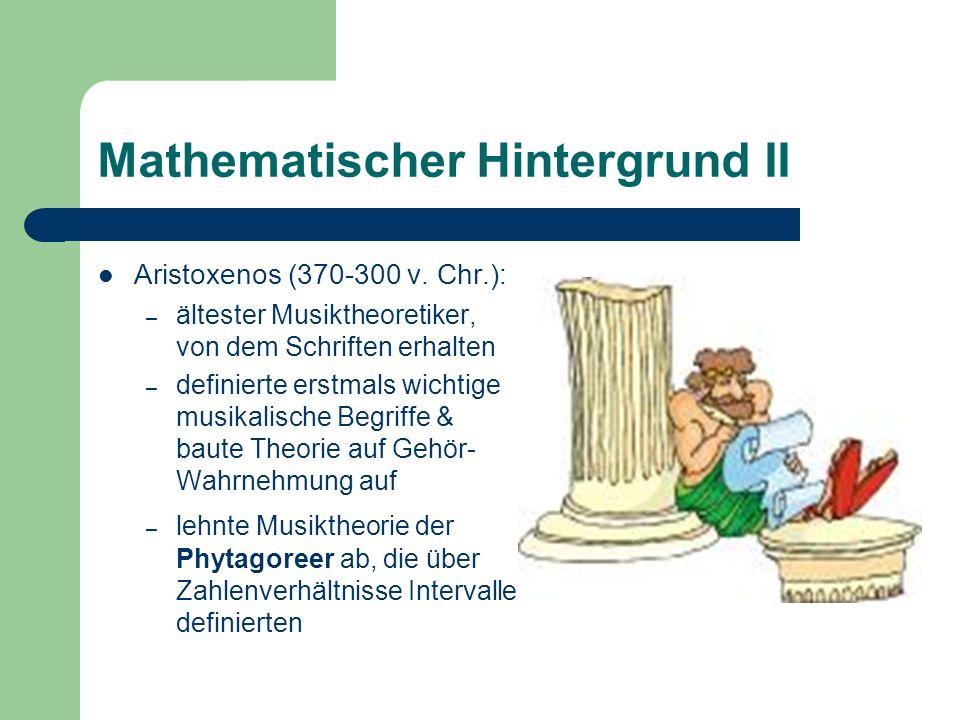 Mathematischer Hintergrund II Aristoxenos (370-300 v. Chr.): – ältester Musiktheoretiker, von dem Schriften erhalten – definierte erstmals wichtige mu