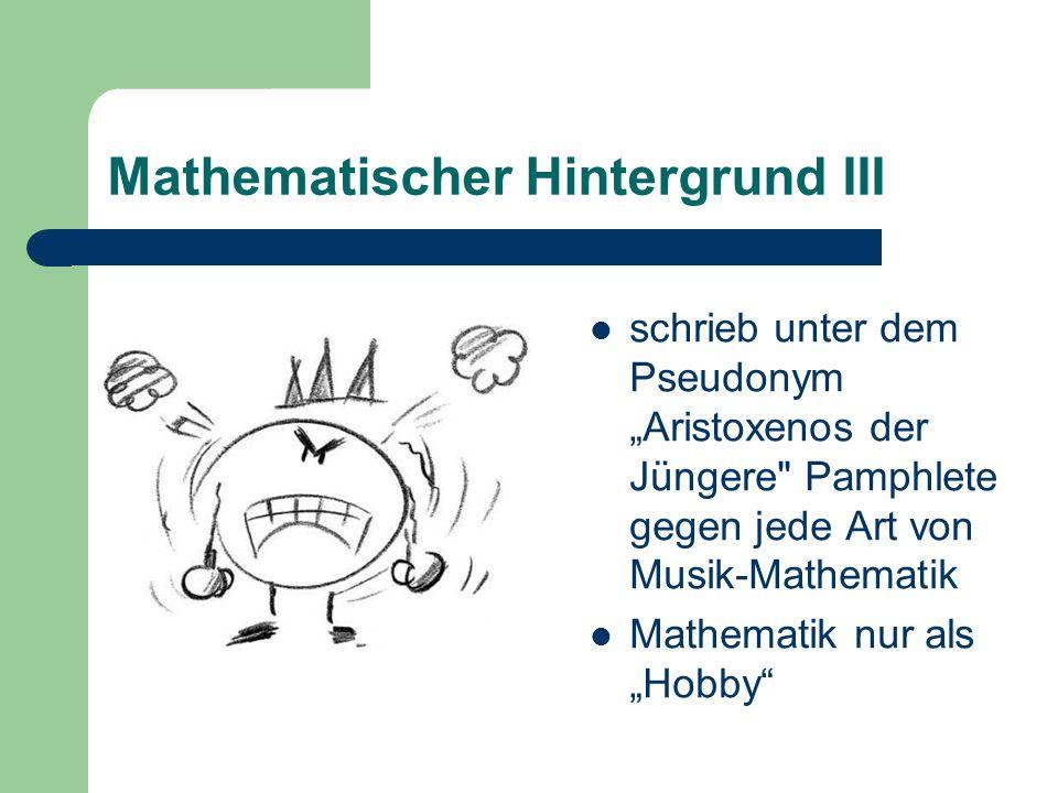 Mathematischer Hintergrund III schrieb unter dem Pseudonym Aristoxenos der Jüngere