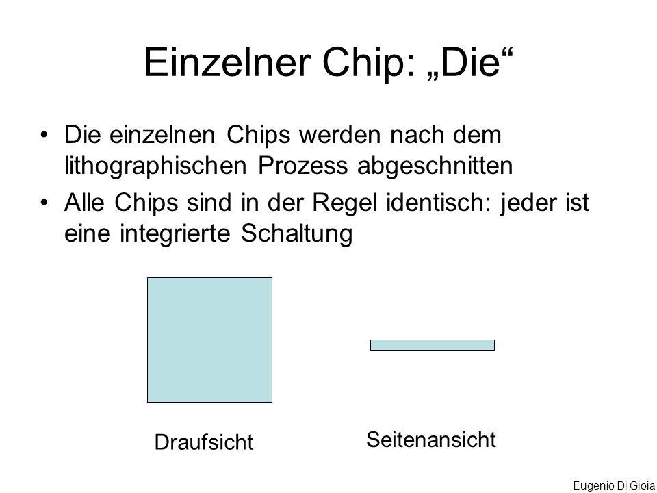Eugenio Di Gioia Einzelner Chip: Die Die einzelnen Chips werden nach dem lithographischen Prozess abgeschnitten Alle Chips sind in der Regel identisch