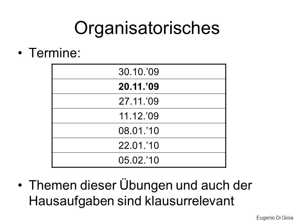 Eugenio Di Gioia Organisatorisches Termine: Themen dieser Übungen und auch der Hausaufgaben sind klausurrelevant 30.10.09 20.11.09 27.11.09 11.12.09 0