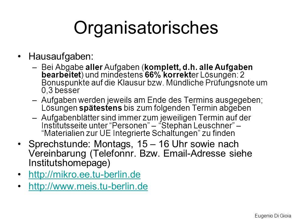 Eugenio Di Gioia Organisatorisches Hausaufgaben: –Bei Abgabe aller Aufgaben (komplett, d.h. alle Aufgaben bearbeitet) und mindestens 66% korrekter Lös