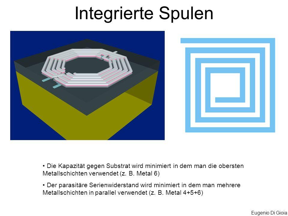 Eugenio Di Gioia Integrierte Spulen Die Kapazität gegen Substrat wird minimiert in dem man die obersten Metallschichten verwendet (z. B. Metal 6) Der