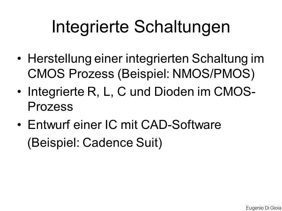 Eugenio Di Gioia Integrierte Schaltungen Herstellung einer integrierten Schaltung im CMOS Prozess (Beispiel: NMOS/PMOS) Integrierte R, L, C und Dioden