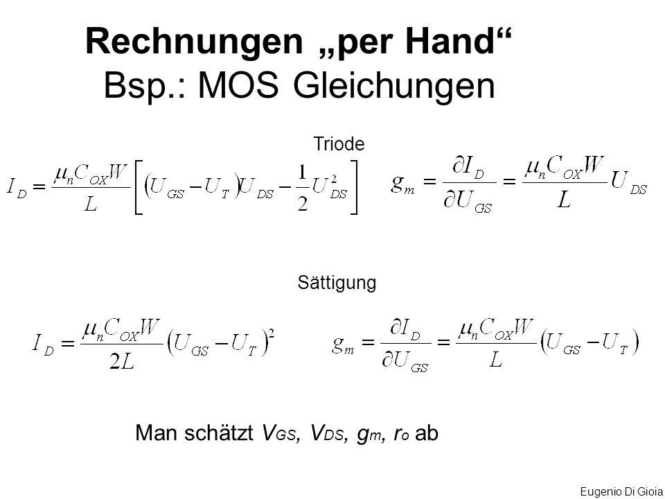 Eugenio Di Gioia Rechnungen per Hand Bsp.: MOS Gleichungen Triode Sättigung Man schätzt V GS, V DS, g m, r o ab