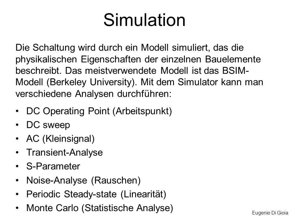Eugenio Di Gioia Simulation DC Operating Point (Arbeitspunkt) DC sweep AC (Kleinsignal) Transient-Analyse S-Parameter Noise-Analyse (Rauschen) Periodi