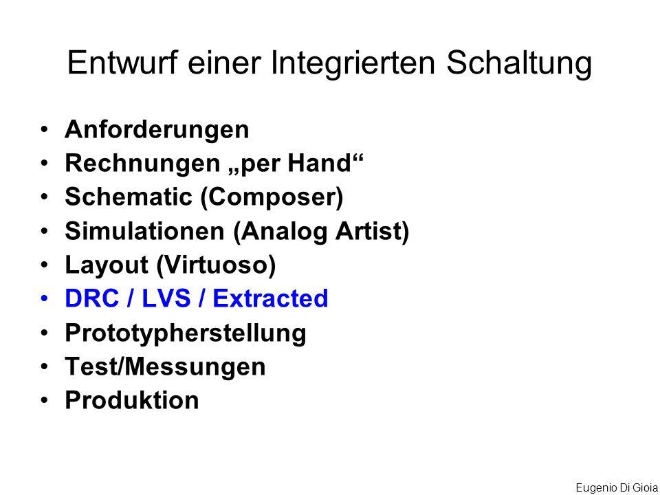 Eugenio Di Gioia Anforderungen Rechnungen per Hand Schematic (Composer) Simulationen (Analog Artist) Layout (Virtuoso) DRC / LVS / Extracted Prototyph