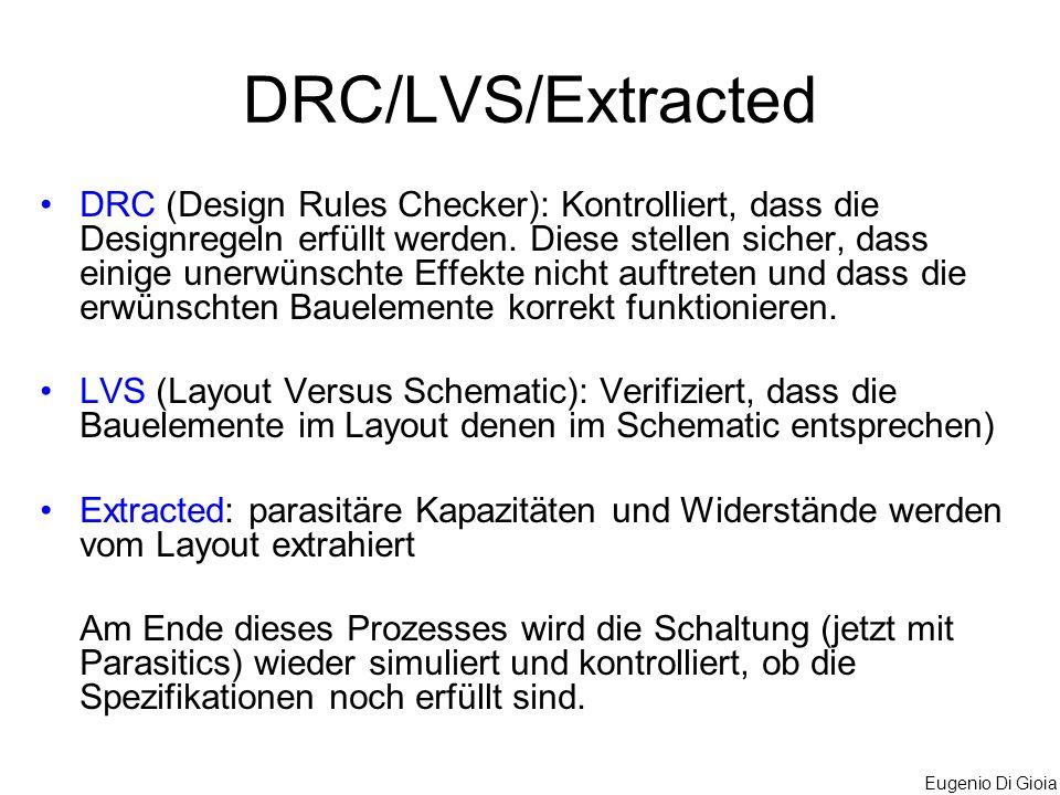 Eugenio Di Gioia DRC/LVS/Extracted DRC (Design Rules Checker): Kontrolliert, dass die Designregeln erfüllt werden. Diese stellen sicher, dass einige u